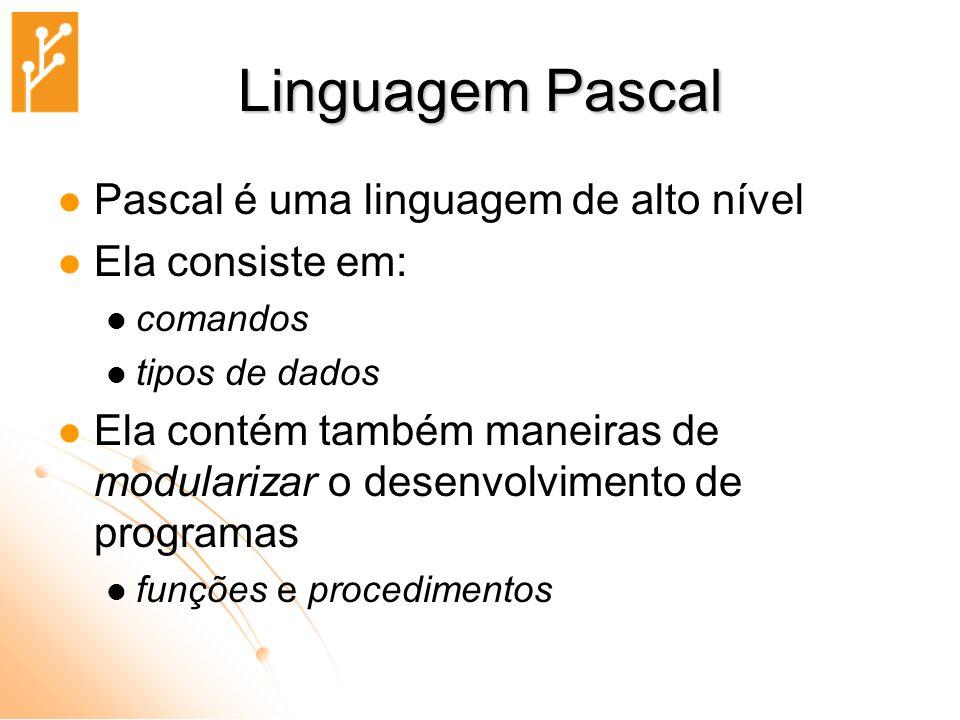 Linguagem Pascal Pascal é uma linguagem de alto nível Ela consiste em: