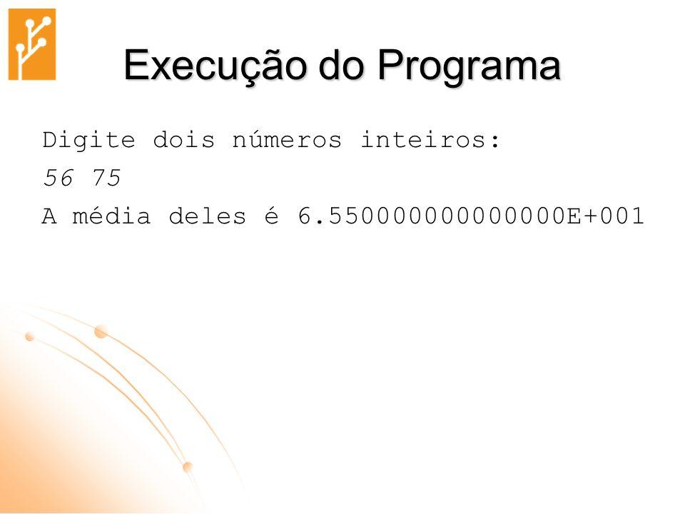 Execução do Programa Digite dois números inteiros: 56 75