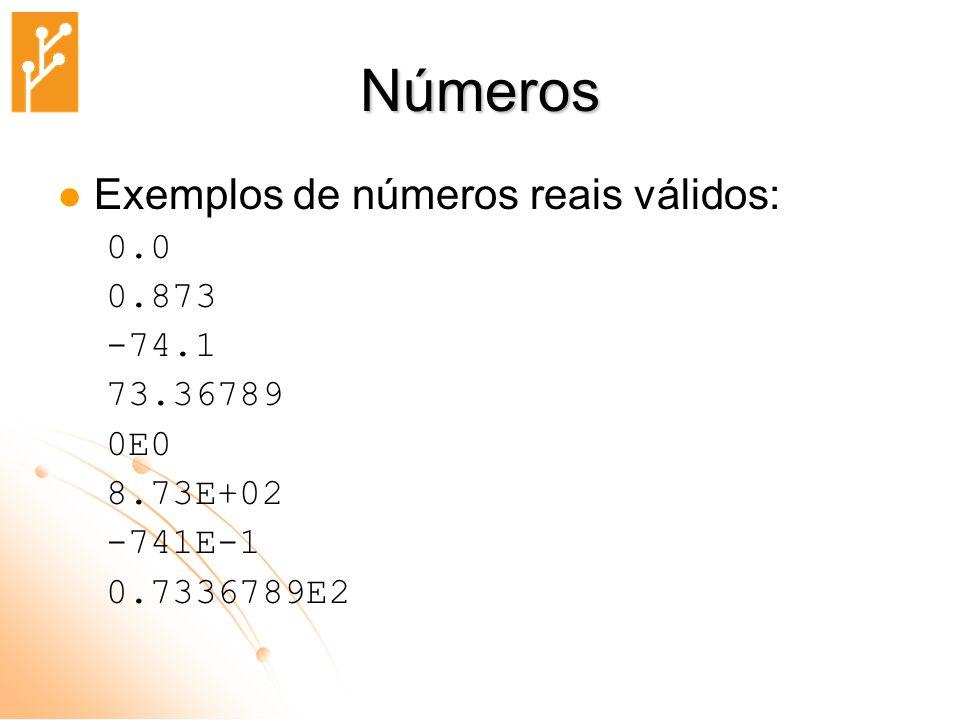 Números Exemplos de números reais válidos: 0.0 0.873 -74.1 73.36789