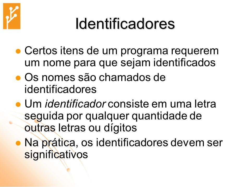 Identificadores Certos itens de um programa requerem um nome para que sejam identificados. Os nomes são chamados de identificadores.