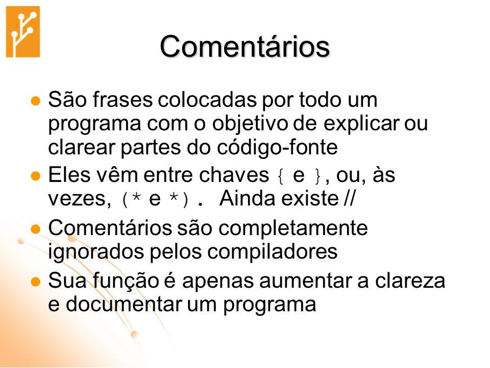 Comentários São frases colocadas por todo um programa com o objetivo de explicar ou clarear partes do código-fonte.