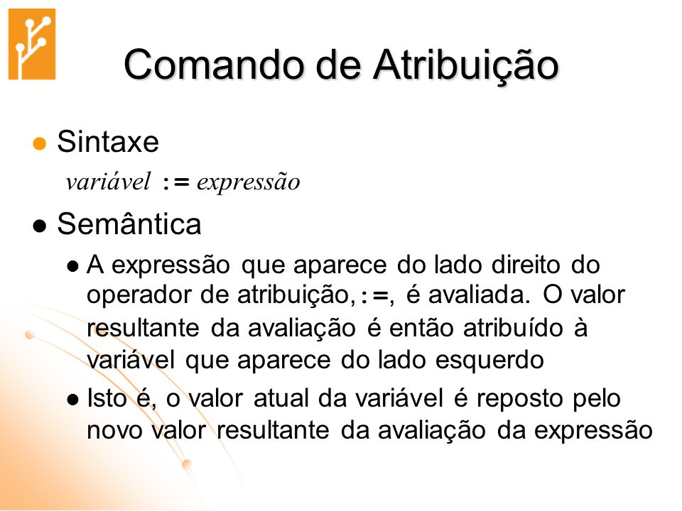 Comando de Atribuição Sintaxe Semântica variável := expressão