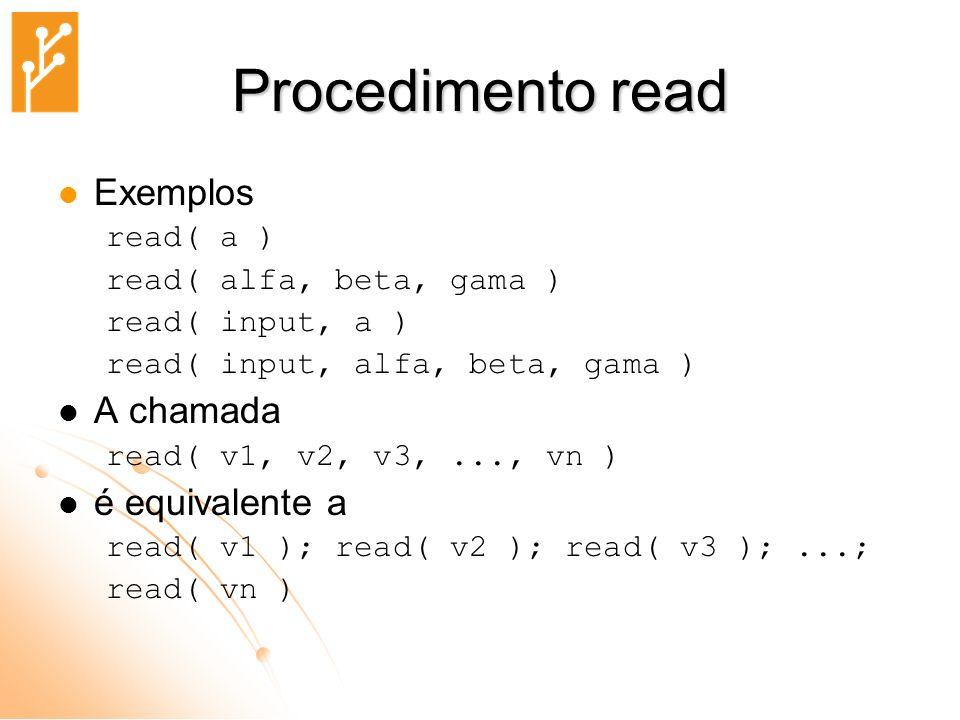 Procedimento read Exemplos A chamada é equivalente a read( a )