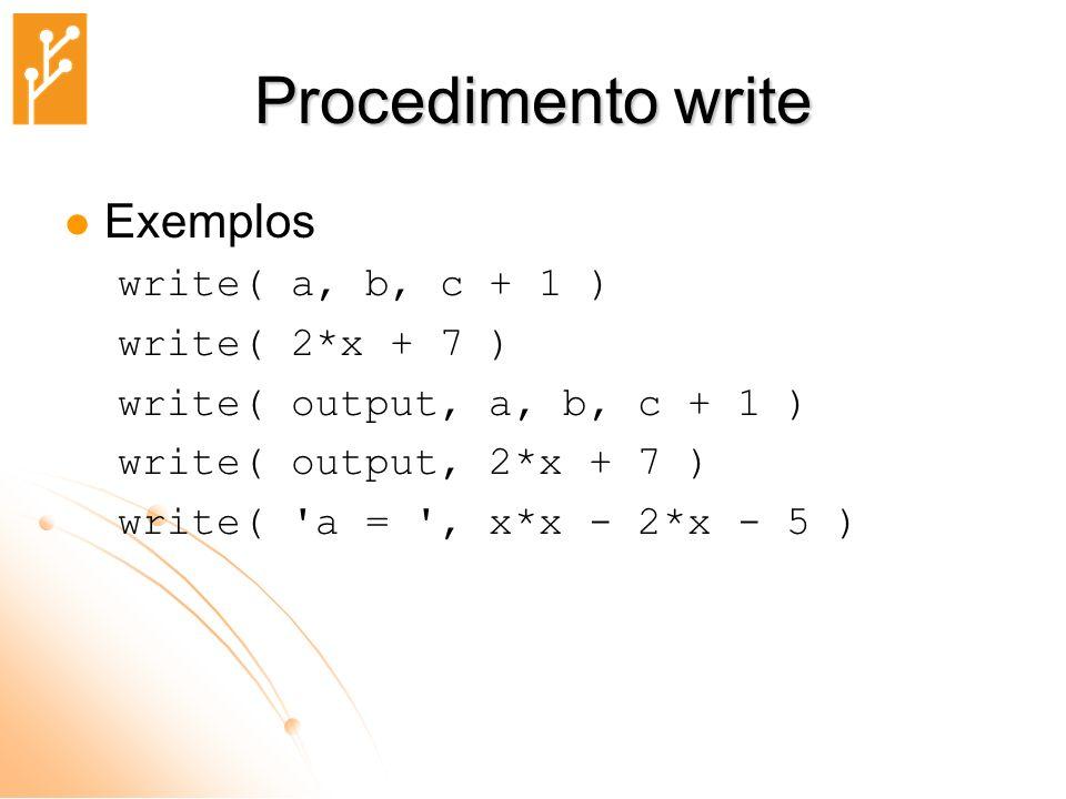 Procedimento write Exemplos write( a, b, c + 1 ) write( 2*x + 7 )