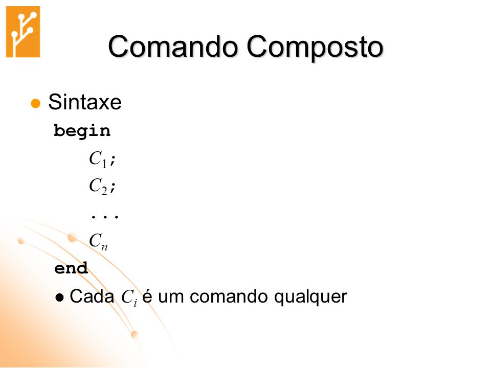 Comando Composto Sintaxe begin C1; C2; ... Cn end