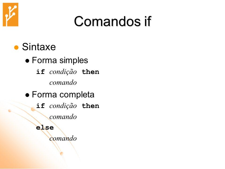 Comandos if Sintaxe Forma simples Forma completa if condição then