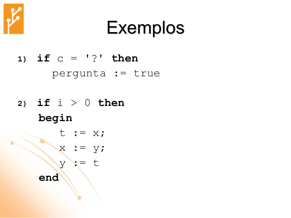 Exemplos if c = then pergunta := true if i > 0 then begin