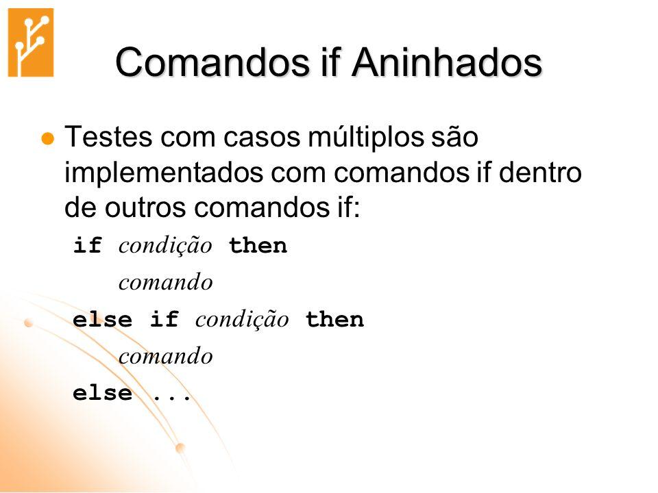 Comandos if Aninhados Testes com casos múltiplos são implementados com comandos if dentro de outros comandos if: