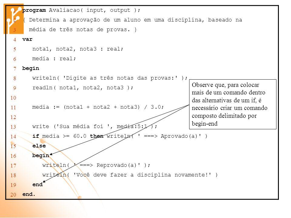 1 program Avaliacao( input, output ); 2. { Determina a aprovação de um aluno em uma disciplina, baseado na.