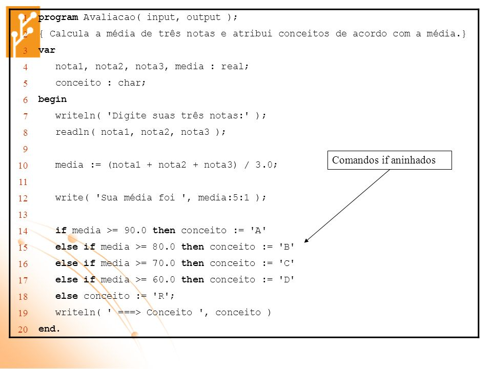 Comandos if aninhados 1 program Avaliacao( input, output ); 2