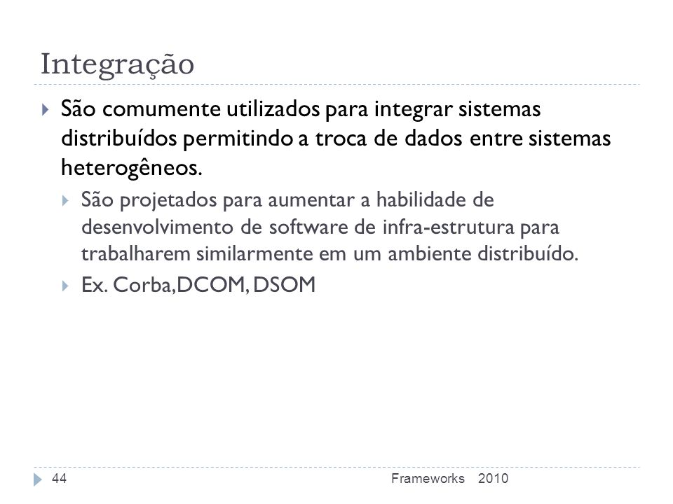 Integração São comumente utilizados para integrar sistemas distribuídos permitindo a troca de dados entre sistemas heterogêneos.