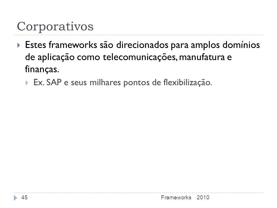 Corporativos Estes frameworks são direcionados para amplos domínios de aplicação como telecomunicações, manufatura e finanças.