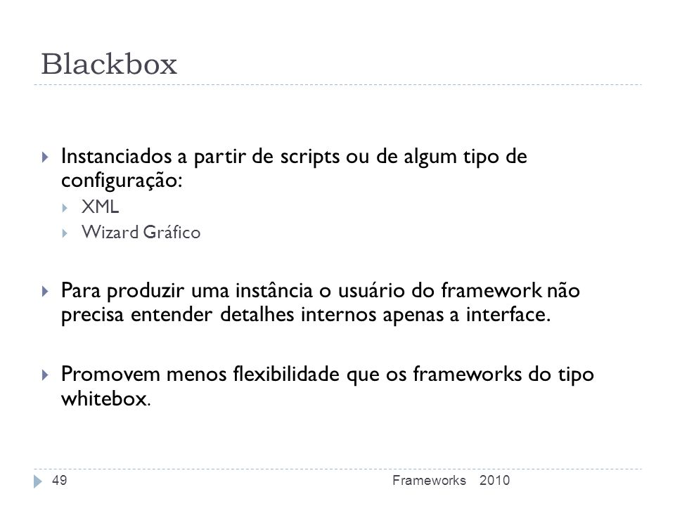 Blackbox Instanciados a partir de scripts ou de algum tipo de configuração: XML. Wizard Gráfico.
