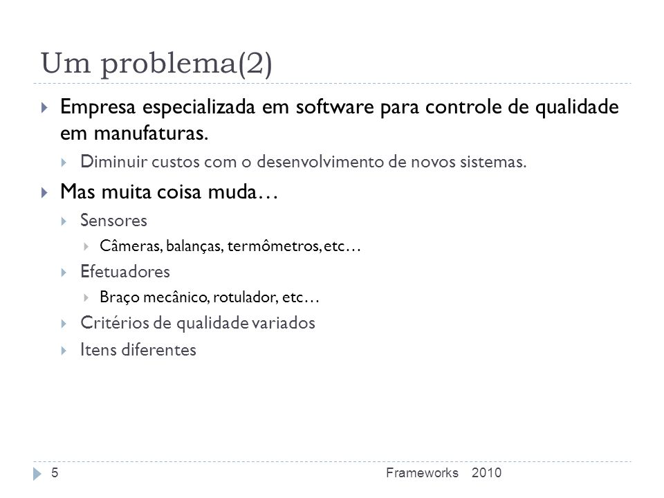 Um problema(2) Empresa especializada em software para controle de qualidade em manufaturas.