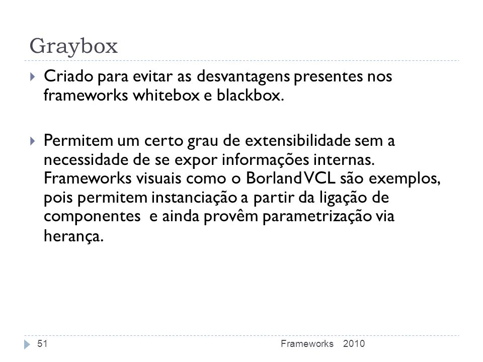 Graybox Criado para evitar as desvantagens presentes nos frameworks whitebox e blackbox.