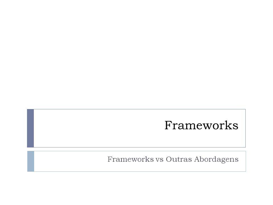 Frameworks vs Outras Abordagens