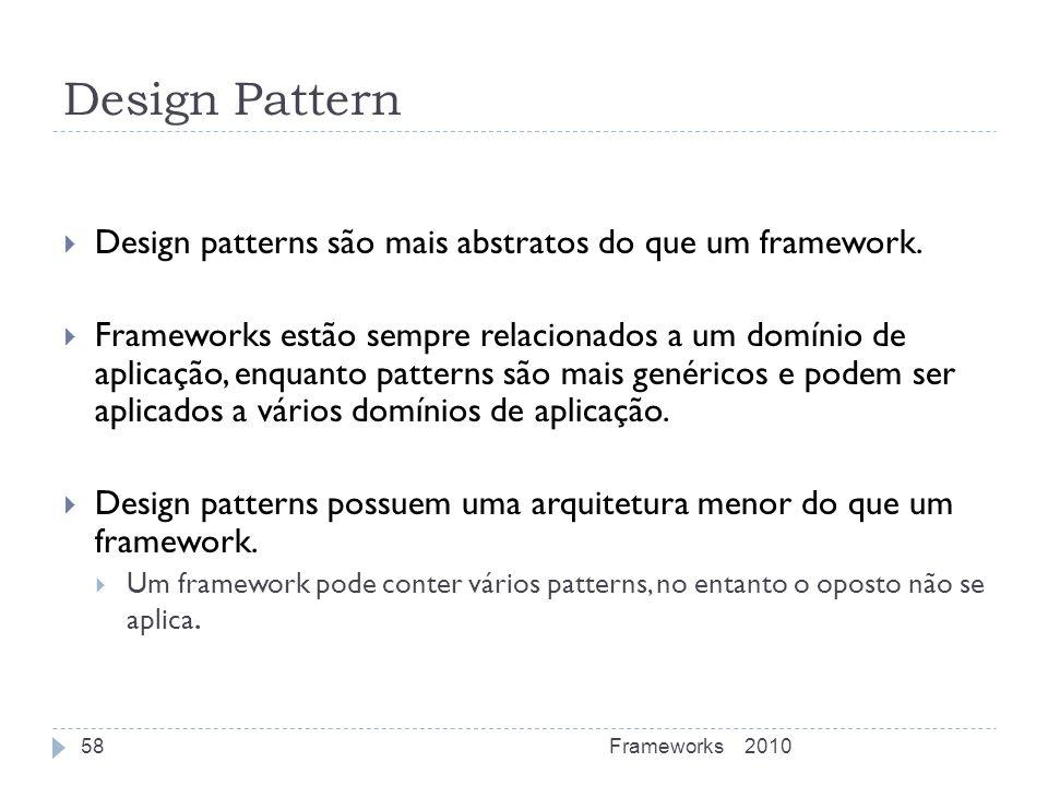 Design Pattern Design patterns são mais abstratos do que um framework.