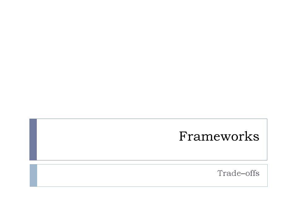 Frameworks Trade–offs