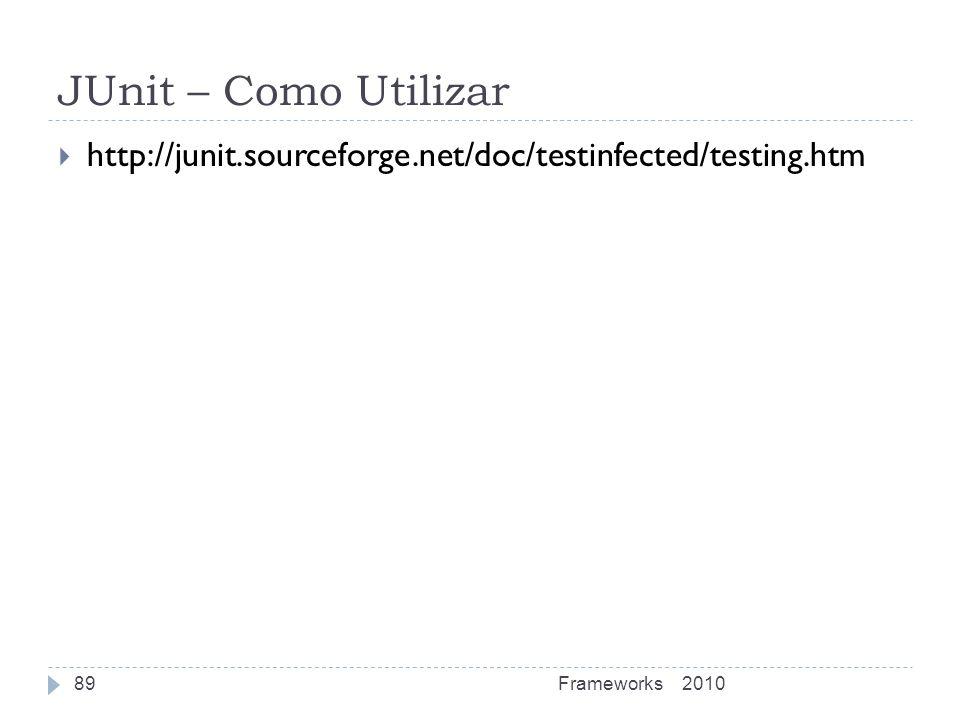 JUnit – Como Utilizar http://junit.sourceforge.net/doc/testinfected/testing.htm Frameworks 2010