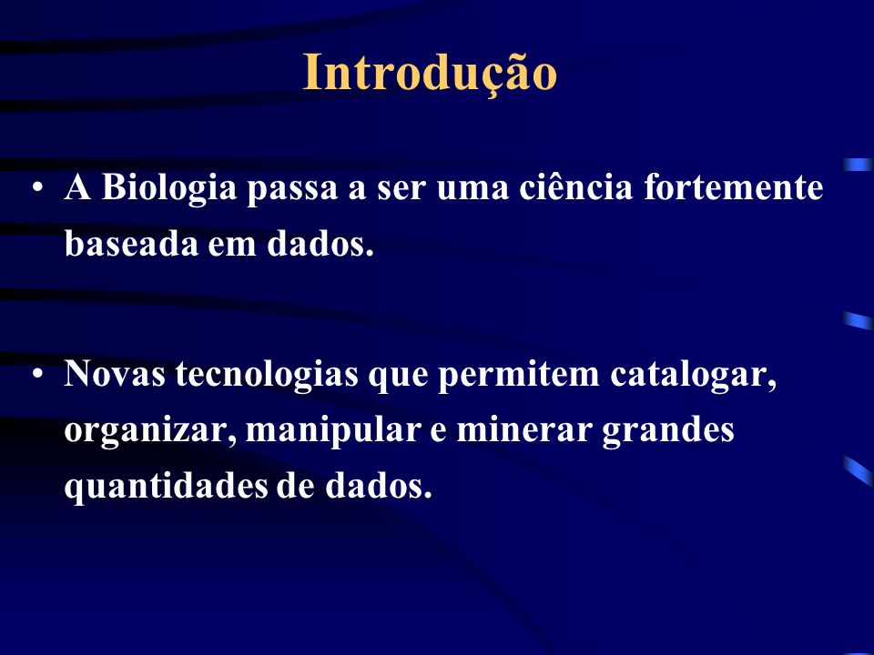 IntroduçãoA Biologia passa a ser uma ciência fortemente baseada em dados.