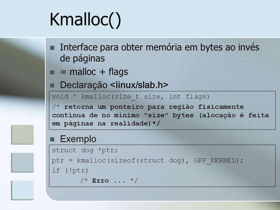 Kmalloc() Interface para obter memória em bytes ao invés de páginas