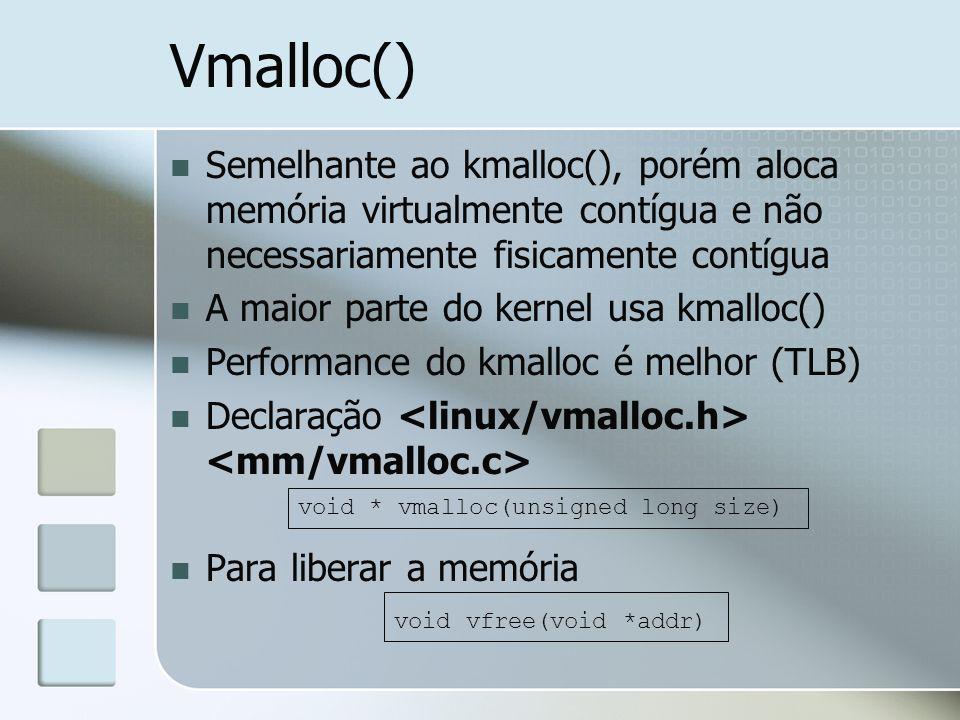 Vmalloc() Semelhante ao kmalloc(), porém aloca memória virtualmente contígua e não necessariamente fisicamente contígua.