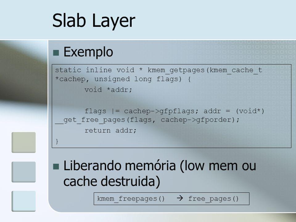 Slab Layer Exemplo Liberando memória (low mem ou cache destruida)