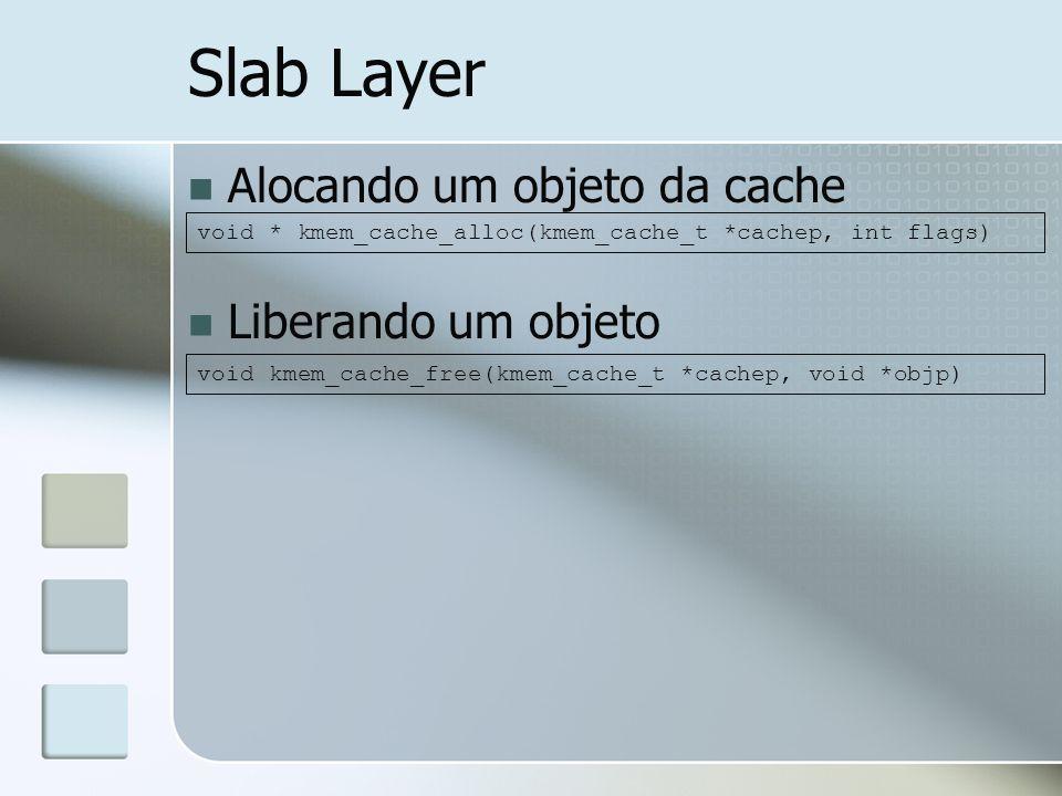 Slab Layer Alocando um objeto da cache Liberando um objeto