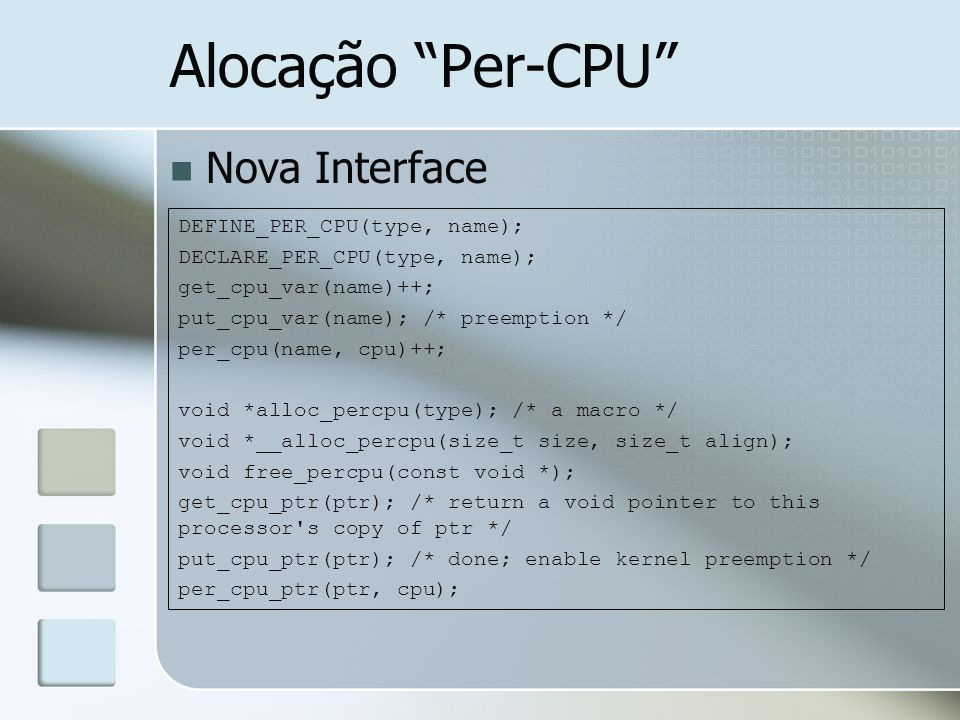 Alocação Per-CPU Nova Interface DEFINE_PER_CPU(type, name);