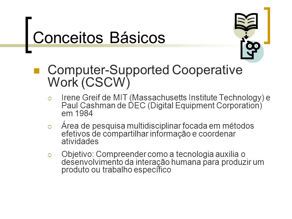 Conceitos Básicos Computer-Supported Cooperative Work (CSCW)