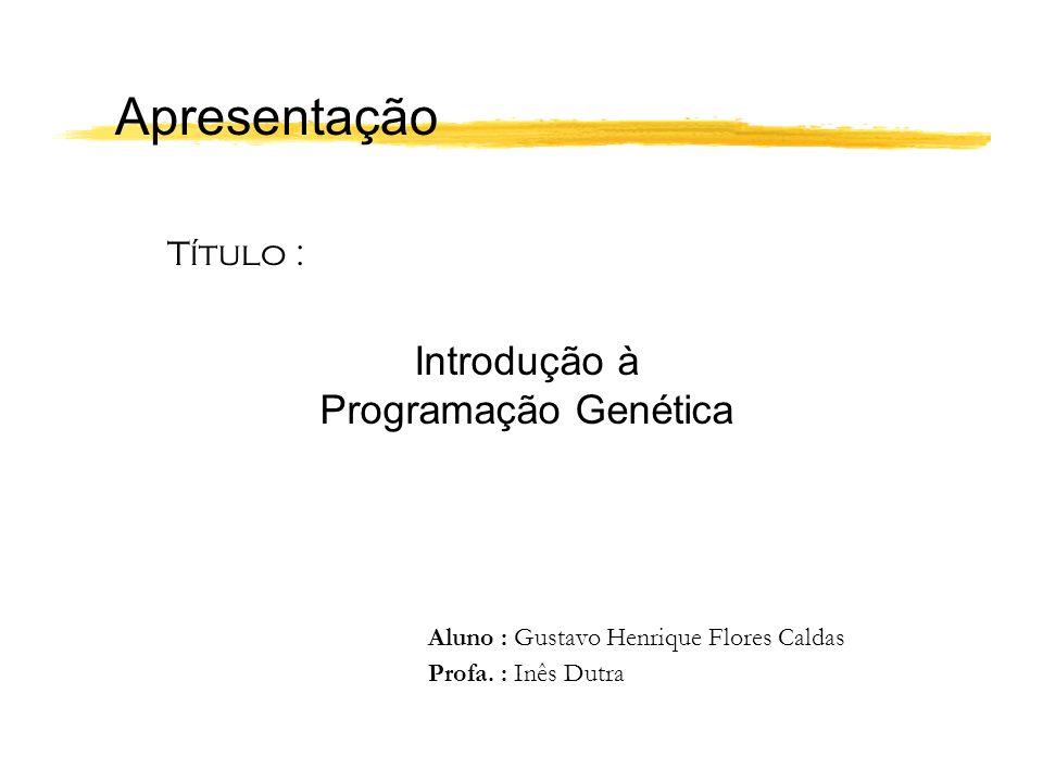 Apresentação Introdução à Programação Genética Título :