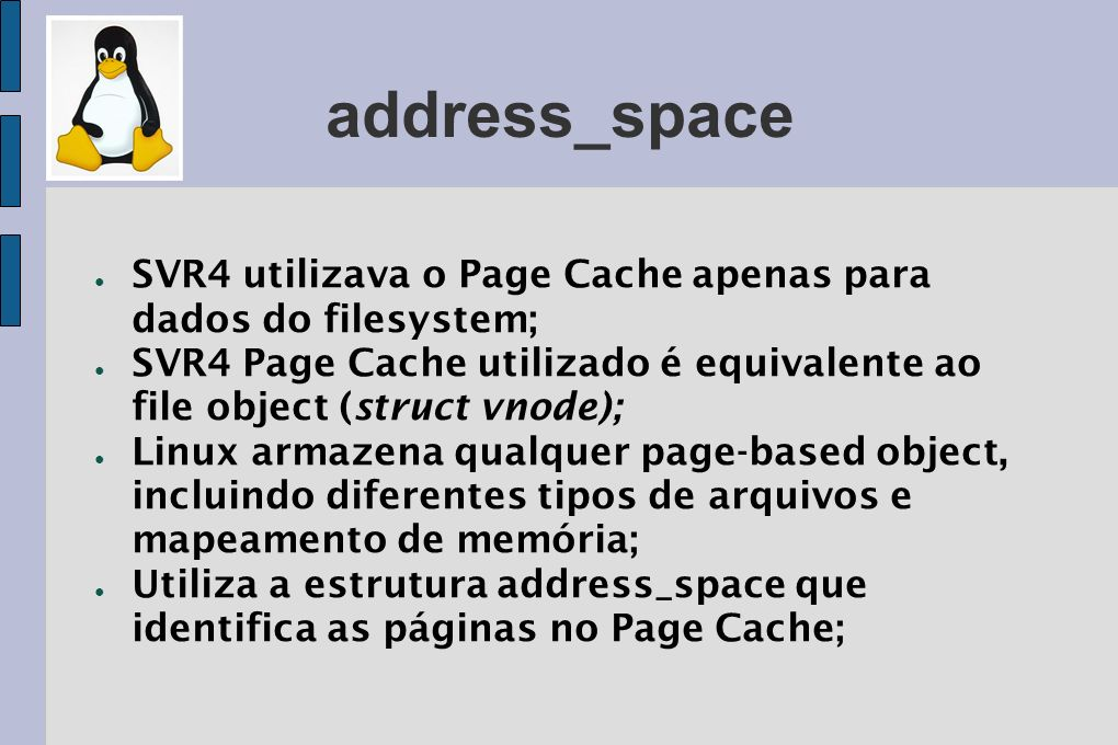address_space SVR4 utilizava o Page Cache apenas para dados do filesystem; SVR4 Page Cache utilizado é equivalente ao file object (struct vnode);