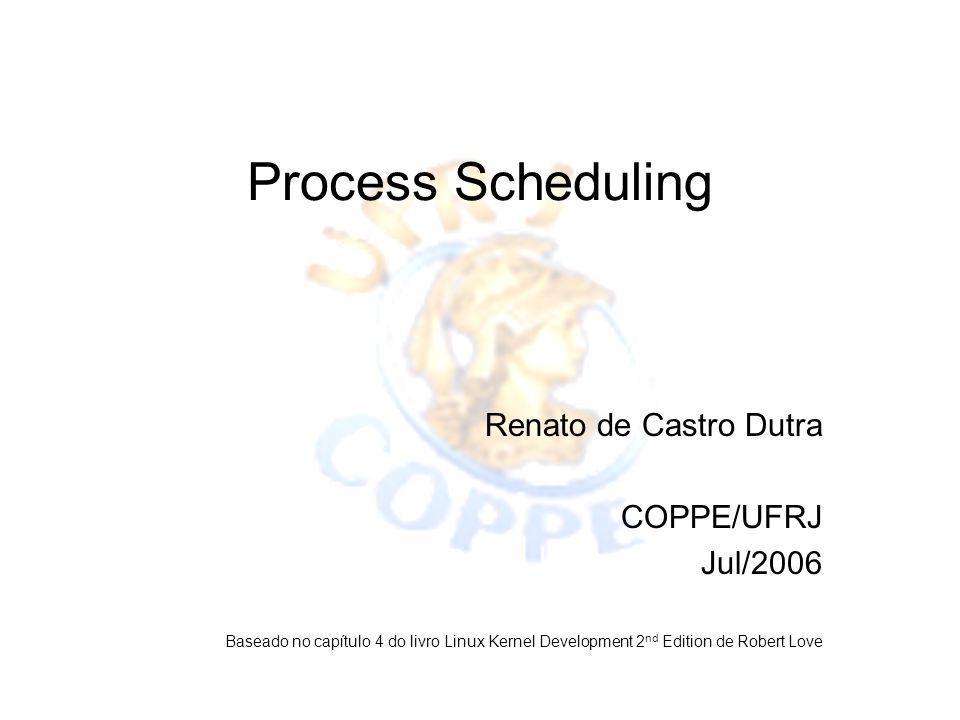 Process Scheduling Renato de Castro Dutra COPPE/UFRJ Jul/2006