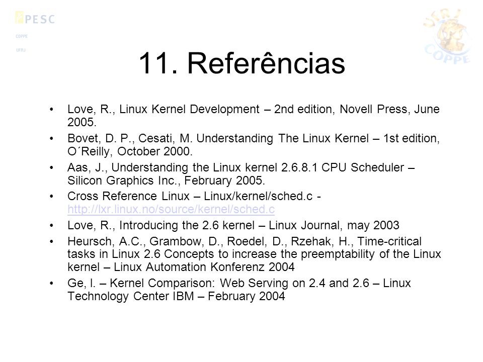 11. Referências Love, R., Linux Kernel Development – 2nd edition, Novell Press, June 2005.