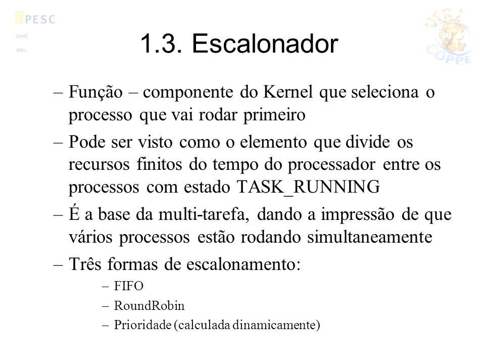 1.3. Escalonador Função – componente do Kernel que seleciona o processo que vai rodar primeiro.