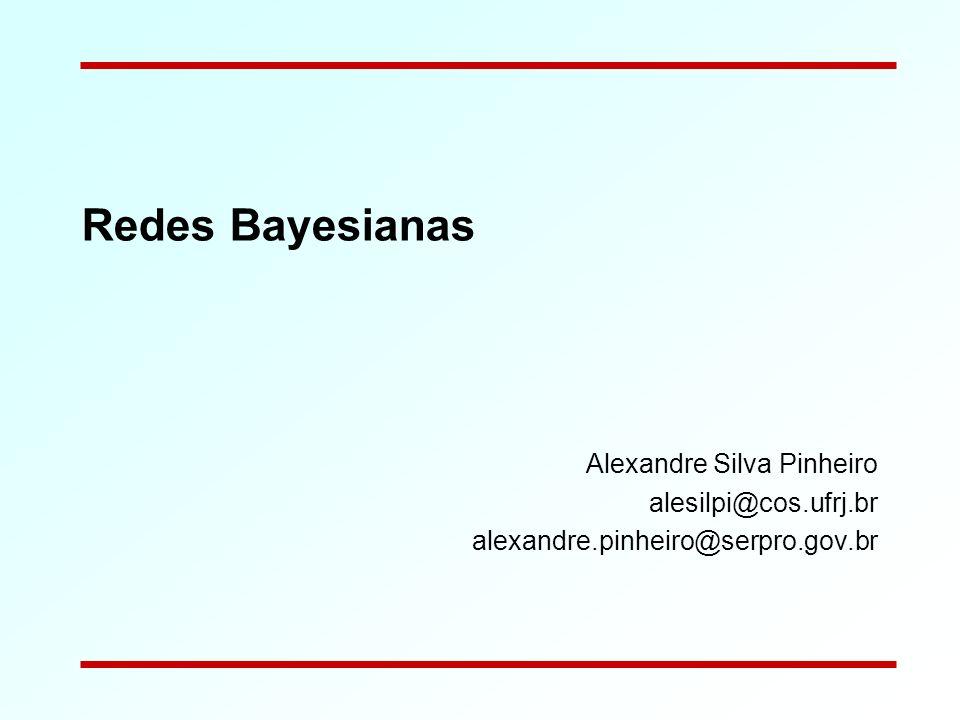 Redes Bayesianas Alexandre Silva Pinheiro alesilpi@cos.ufrj.br