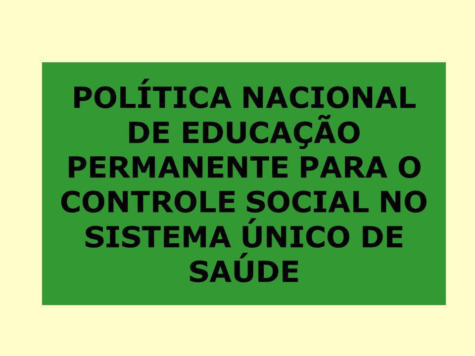 POLÍTICA NACIONAL DE EDUCAÇÃO PERMANENTE PARA O CONTROLE SOCIAL NO SISTEMA ÚNICO DE SAÚDE