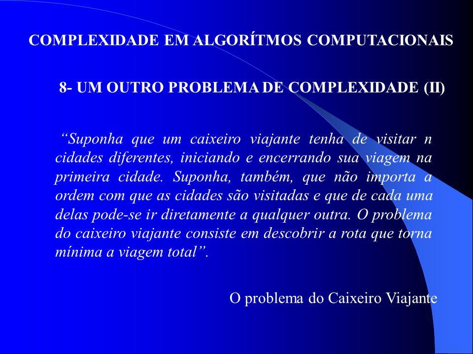 8- UM OUTRO PROBLEMA DE COMPLEXIDADE (II)