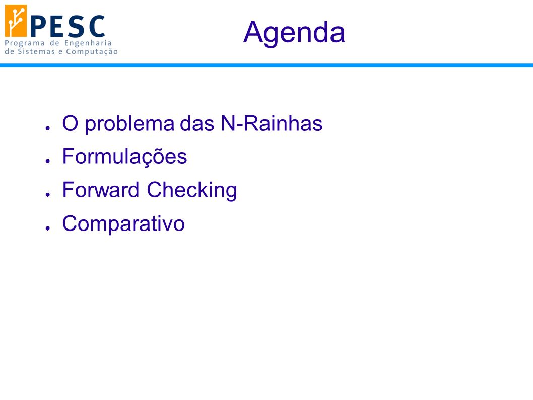 Agenda O problema das N-Rainhas Formulações Forward Checking