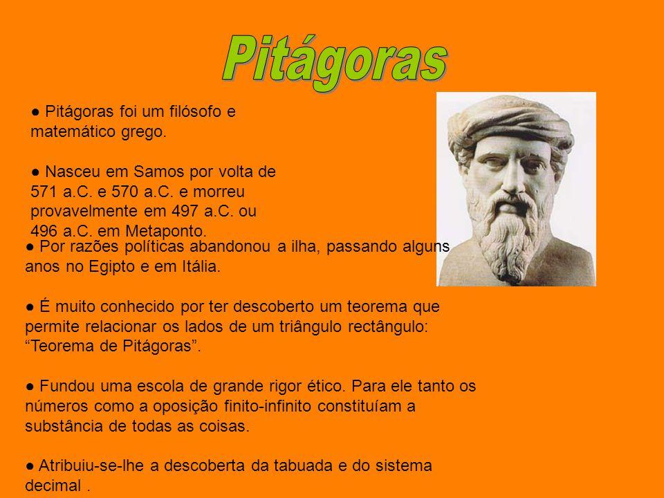 Pitágoras ● Pitágoras foi um filósofo e matemático grego.