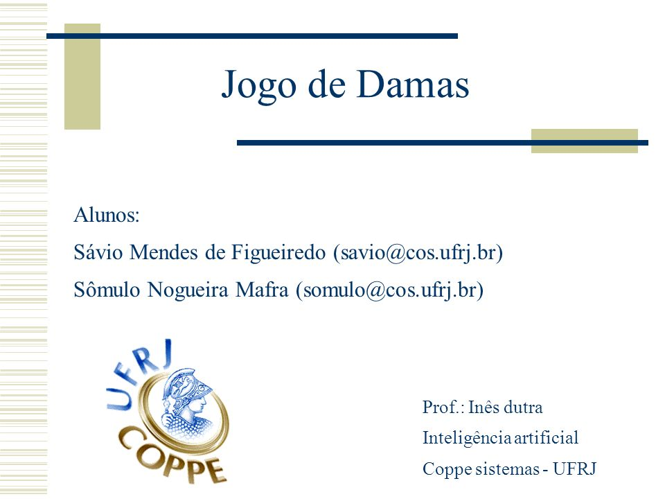 Jogo de Damas Alunos: Sávio Mendes de Figueiredo (savio@cos.ufrj.br)
