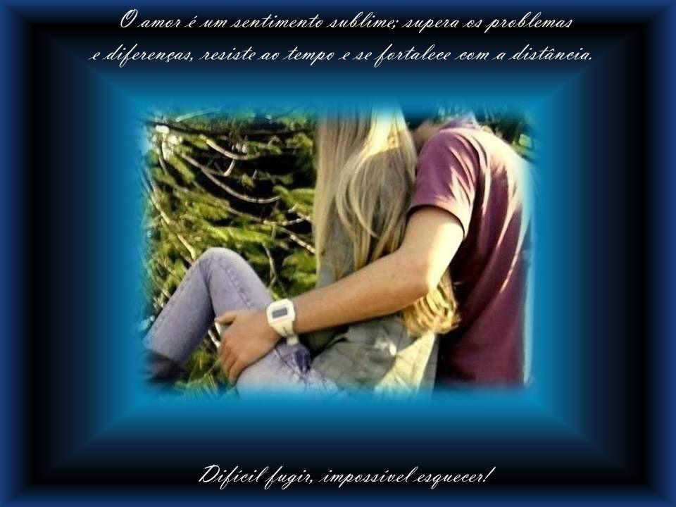O amor é um sentimento sublime; supera os problemas