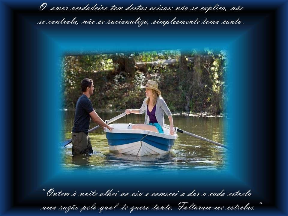 O amor verdadeiro tem destas coisas: não se explica, não