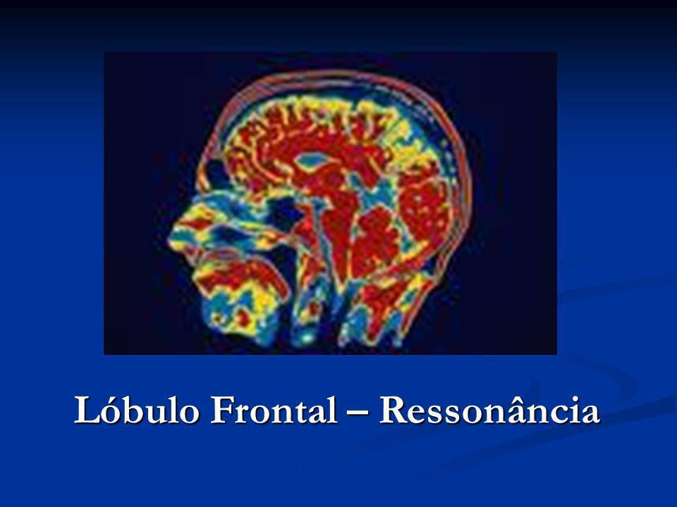 Lóbulo Frontal – Ressonância