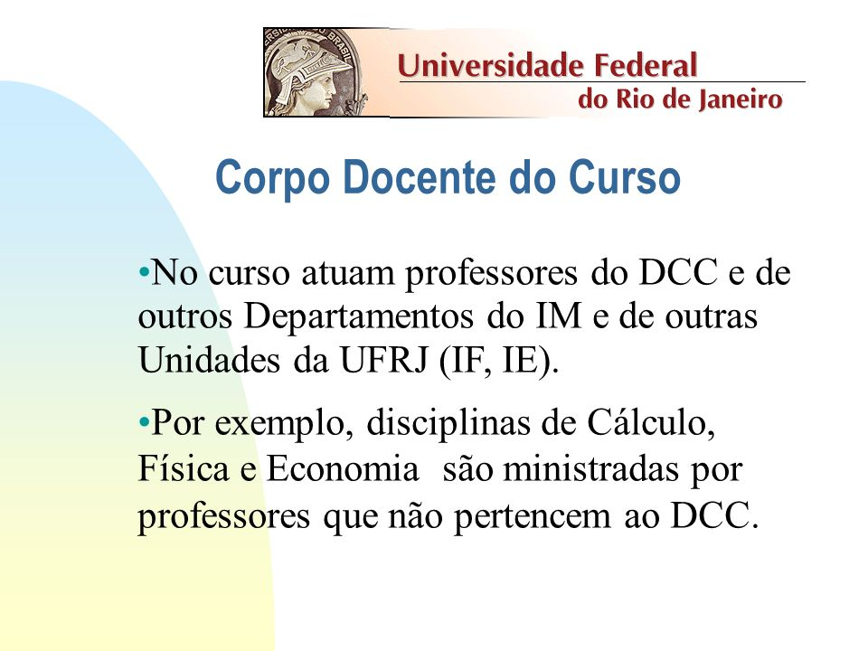 Corpo Docente do CursoNo curso atuam professores do DCC e de outros Departamentos do IM e de outras Unidades da UFRJ (IF, IE).