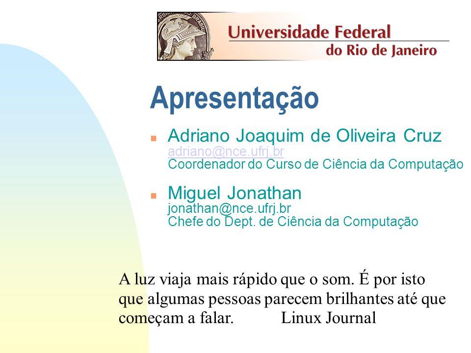 Apresentação Adriano Joaquim de Oliveira Cruz adriano@nce.ufrj.br Coordenador do Curso de Ciência da Computação.