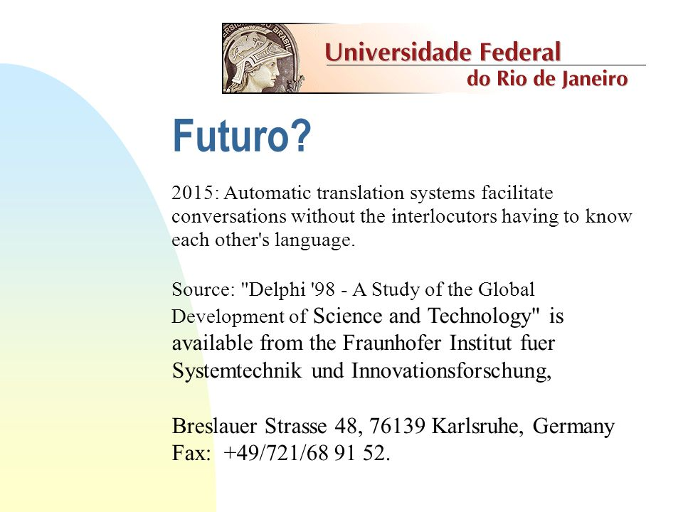 Futuro 2015: Automatic translation systems facilitate conversations without the interlocutors having to know each other s language.