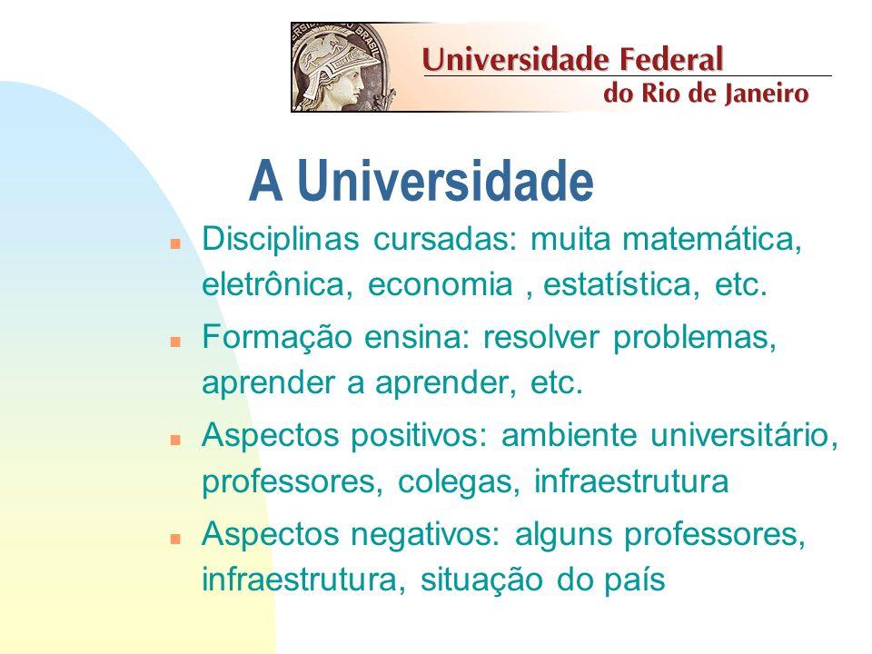 A Universidade Disciplinas cursadas: muita matemática, eletrônica, economia , estatística, etc.