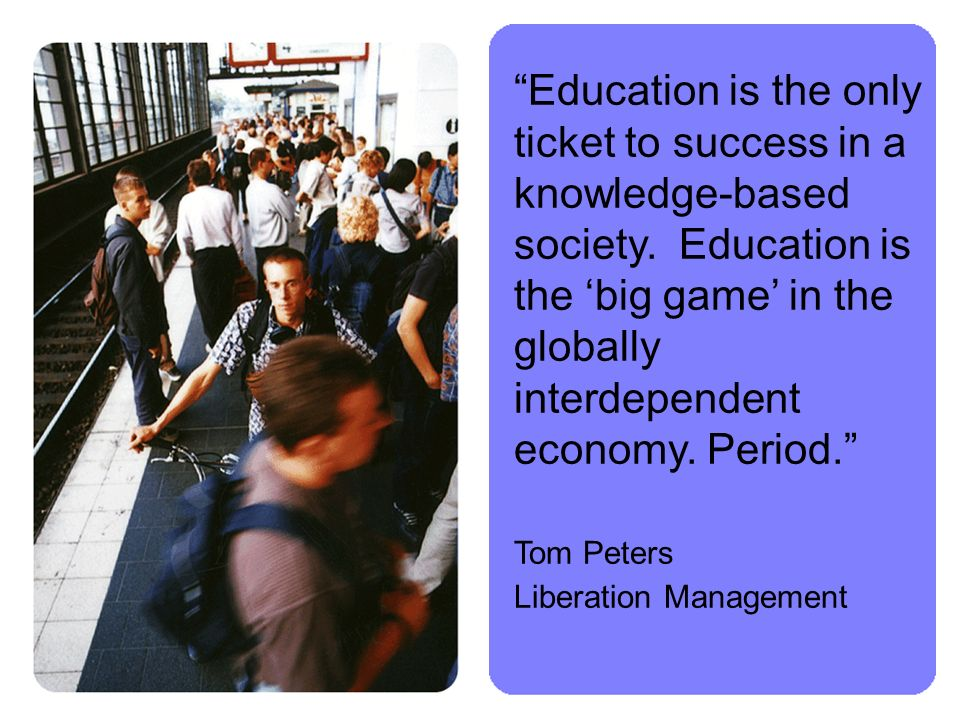 Education is the only ticket to success in a knowledge-based society