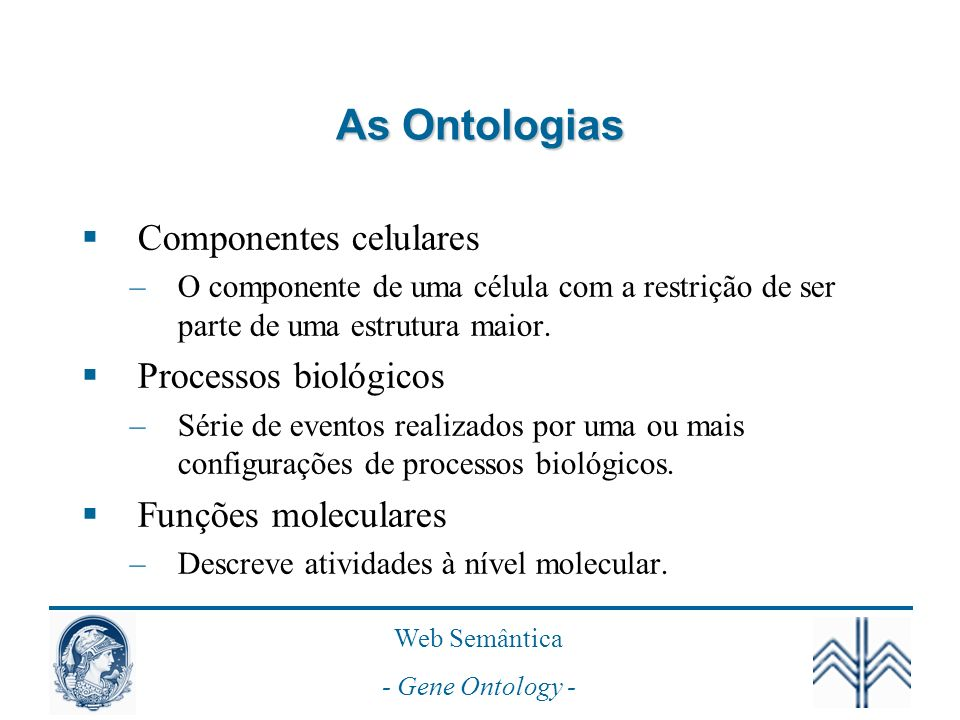 As Ontologias Componentes celulares Processos biológicos